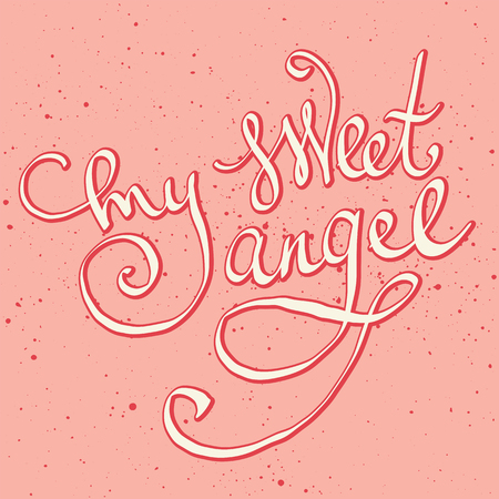 My sweet angel lettering. Vector freehand letters. Valentine greeting card. Brushscript holiday quote.