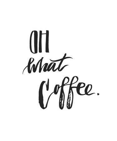 Hand drawn vector graphic poster with ink handwritten modern calligraphy quote OH what coffee isolated on white background.Hand made unusual coffee poster.Shop promotion motivation.