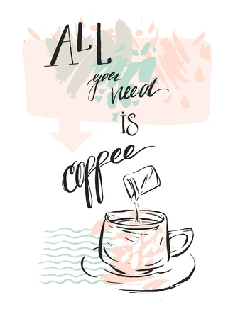Hand made vector abstract graphic illustration of coffee cup and handwritten ink modern calligraphy phase All you need is coffee in pastel colors isolated on white background.Design for poster,shop. Illustration