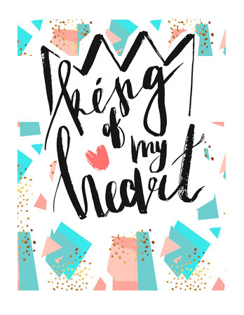 Hand drawn vector abstract textured illustration with handwritten ink modern lettering phase King of my heart and crown on abstract pastel and gold background.Typography poster with romantic quote