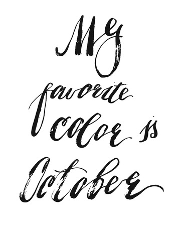 Hand drawn vector handwritten modern ink lettering phase My Favorite Color Is October isolated on white background.
