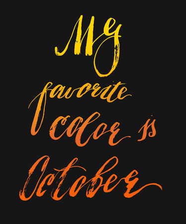 Hand drawn vector handwritten modern ink lettering phase My Favorite Color Is October isolated on black background.
