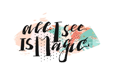 Hand drawn vector abstract artistic poster design with handwritten ink modern lettering phase all I see is magic on artistic brush painting and polka dot textures in pastel and turquoise colors 向量圖像