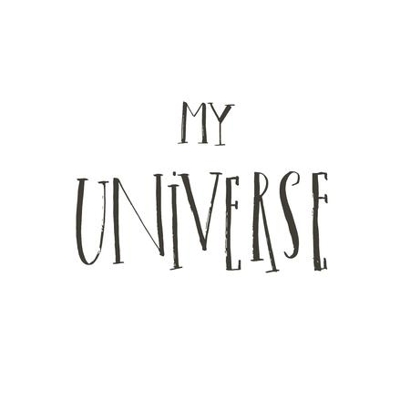 Hand drawn vector abstract graphic creative handwritten calligraphy phase My Universe isolated on white background.