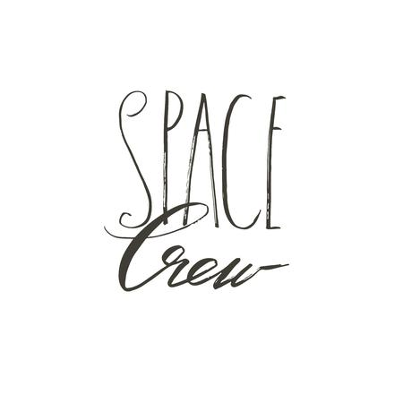Hand drawn vector abstract graphic creative modern handwritten calligraphy lettering phase Space Crew isolated on white background.