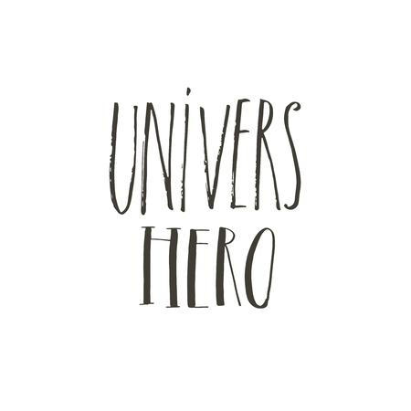 Hand drawn vector abstract graphic creative modern handwritten calligraphy lettering phase Universe Hero isolated on white background