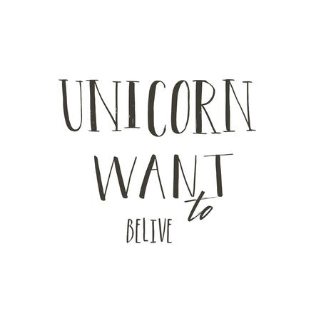Hand drawn vector abstract graphic creative modern handwritten calligraphy lettering phase Unicorn want to Belive isolated on white background. Illustration