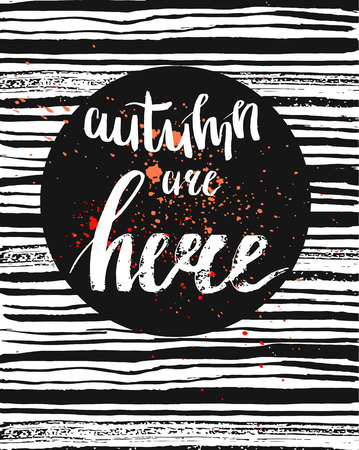 Hand drawn vector card template with handwritten ink quote Autumn are here,on black and white brush stroke texture.Autumn fashion poster.