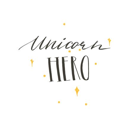 Hand drawn vector abstract graphic creative cartoon illustrations poster or print with stars and Unicorn Hero modern handwritten calligraphy quote isolated on white background