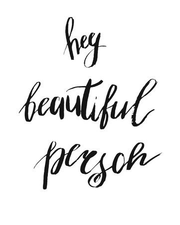 Hey beautiful person - vector hand drawn lettering. Calligraphy phrase for gift cards, sign, scrapbooking, beauty blogs. Typography art. Stok Fotoğraf - 118612141