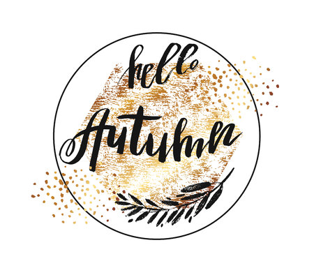 Hand drawn vector template card with handwritten ink lettering quote Hello autumn,gold texture,brunch and golden glitter in round frame.Concept autumn advertising. Illustration