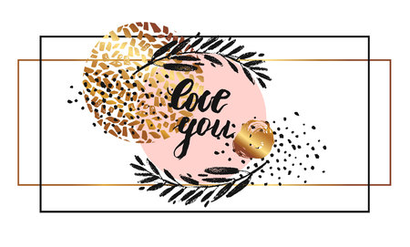 Hand drawn vector card template with lettering quote Love you,brunch,golden glitter,painted scratched texture in pastel pink round circle and geometric frame.Design for wedding. Illustration