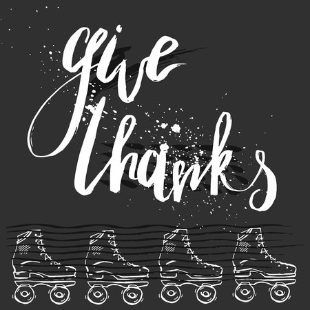 Hand drawn vector ink textured lettering with retro roller skates on black background.Give Thanks quote handwritten lettering for Thanksgiving Day card.