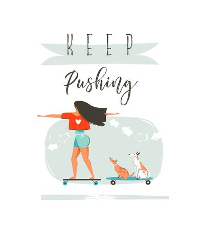 Hand drawn vector cartoon summer time fun illustration with young girl riding on long board,dogs on skateboards and modern typography Keep Pushing isolated on white background
