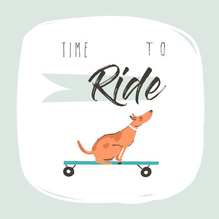 Hand drawn vector cartoon drawing summer time fun illustration poster with riding dog on skateboard and modern typography quote Time to ride isolated on white background