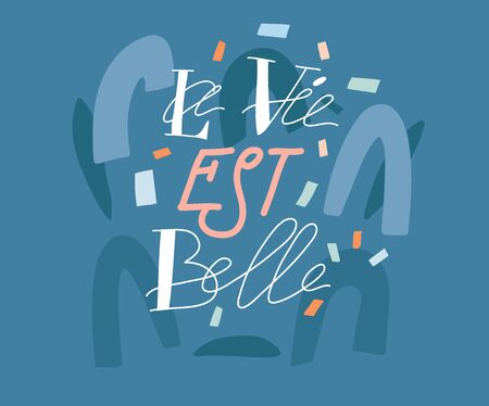 Hand drawn vector abstract stock graphic illustration with French quote La Vie est Belle meaning Life is beautiful in English,handwritten lettering isolated on colored collage background