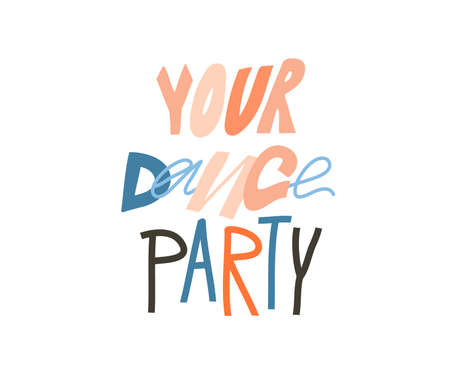 Hand drawn vector abstract stock graphic illustration with Your Dance party positive motivational concept lettering isolated on white background Çizim