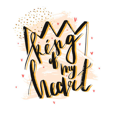 Hand drawn vector abstract textured illustration with handwritten ink modern lettering phase King of my heart and crown on abstract pastel and gold background.Typography poster with romantic quote.