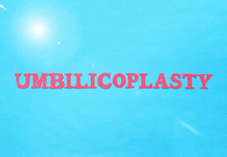 The word umbilicoplasty in red letters on a blue background. The concept of plastic surgery to change the shape and size of the navel in a person, a modern procedure