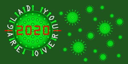 COVID-19 corona virus year 2020 covered in red numbers on a green virus, with the text, 2020 glad you are over, in white letters on a green background