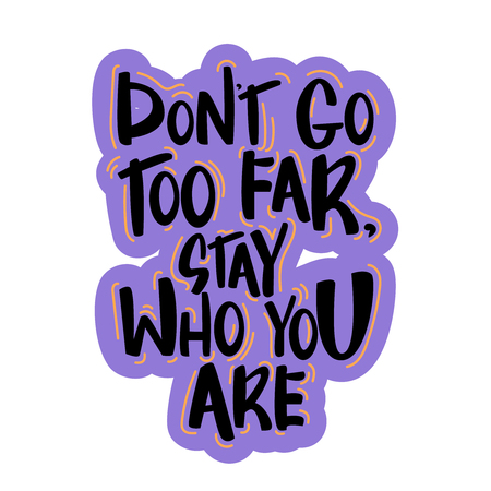 text - dont go too far, stay who you are Modern brush calligraphy. Isolated on white background. Hand drawn lettering element for prints, cards, posters, products packaging, branding.