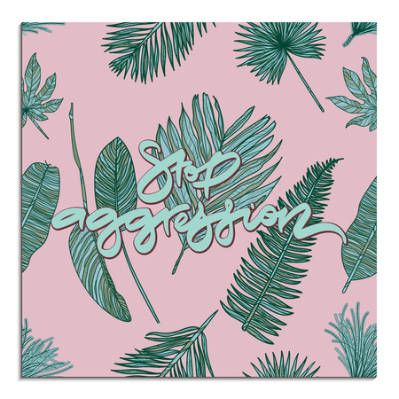 Stop aggression card with tropical leaves. Hand drawn lettering. Vector illustration. Typography design elements for prints, cards, posters, products packaging, branding. 矢量图像
