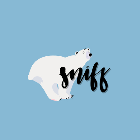 Cute polar bear. Flat hand drawn vector card with handwritten lettering - sniff. Isolated cartoon illustration.