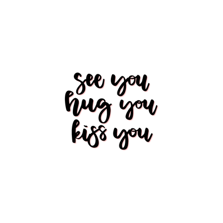 See you, hug you, kiss you. Hand drawn lettering. Vector illustration. Typography design elements for prints, cards, posters, products packaging, branding.