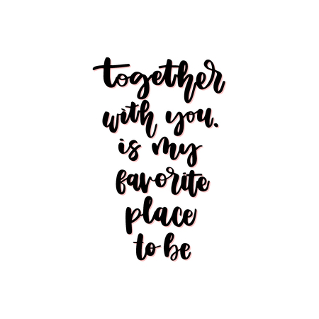 Together with you is my favourite place to be. Hand drawn lettering. Vector illustration. Typography design elements for prints, cards, posters, products packaging, branding. Ilustração