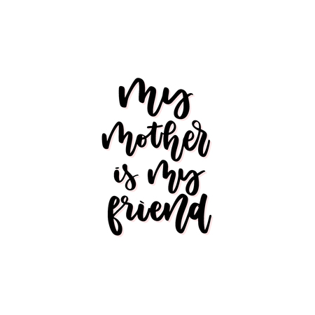 My mother is my friend vector calligraphic inscription. Happy Mothers Day hand lettering illustration isolated on white background for greeting card, festive poster.