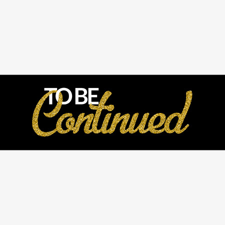 continued: To Be Continued banner on white background. Golden texture text with glitter sequins. Black stripe. Design for show or event invitation, after-party, movie, ad. Vector EPS10 illustration. Illustration