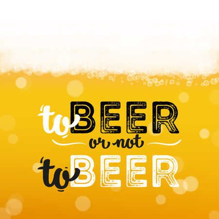 Beer background with realistic bubbles and text to beer or not to beer. Cool beverage for restaurant menu design, banner and flyers. Cold pint of golden lager. Oktoberfest hipster inscription and foam