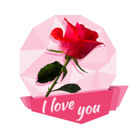 valentine s: greeting card or sticker Valentine s Day. Beautiful rose with a ribbon and the words I love you . Polygon style.