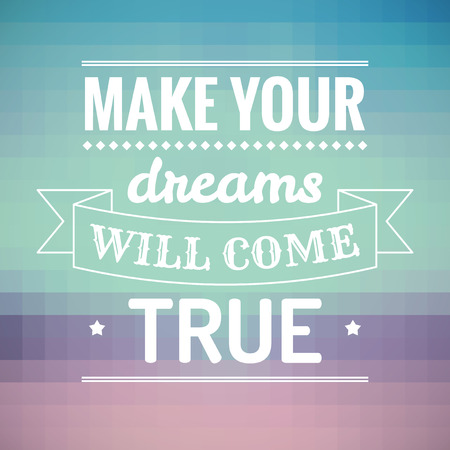 Make your dreams will come true quote on abstract background
