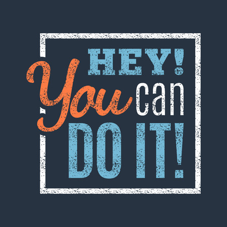 Hey you can do it, motivational lettering quote