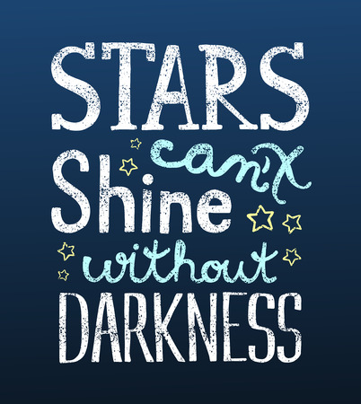 cant: Stars cant shine without darkness, motivational lettering quote