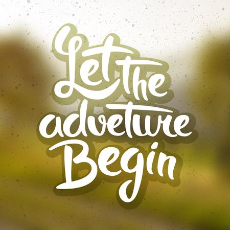 let: Let the adventure begin, motivational lettering quote Illustration