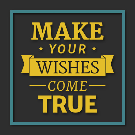 true: Make your wishes come true, motivational lettering quote