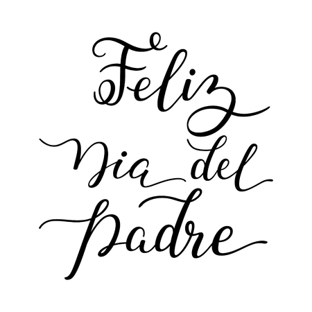 Hand lettering Happy Fathers Day in Spanish: Feliz Dia del Padre. Template for cards, posters, prints. Illustration