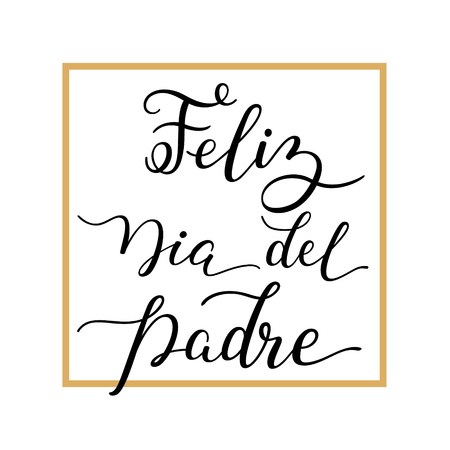 Hand lettering Happy Fathers Day with frame in Spanish: Feliz Dia del Padre. Template for cards, posters, prints.