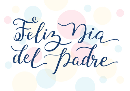 Hand lettering Happy Fathers Day on colorful background in Spanish: Feliz Dia del Padre. Template for cards, posters, prints.