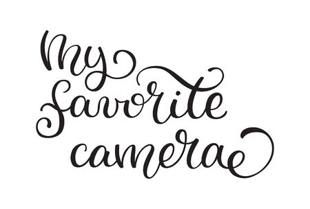 Hand lettering My favorite camera. Template for card, poster, print.