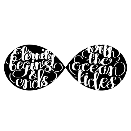 tides: Eternity begins and ends with the oceans tides. Graphic ocean quote. Vector lettering isolated on white. Handwritten inscription for typographic design.