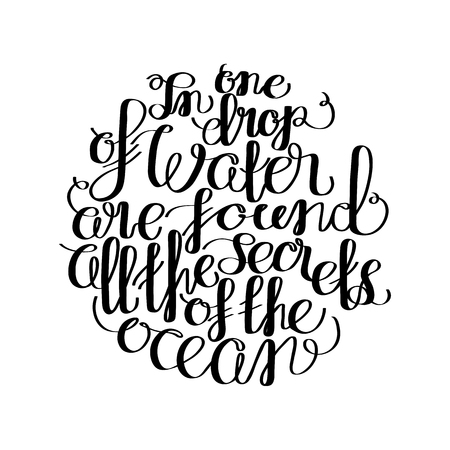 secrets: In one drop of water are found all the secrets of the ocean. Graphic ocean quote. Vector lettering isolated on white. Handwritten inscription for typographic design.