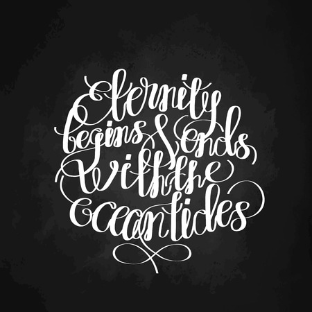 tides: Eternity begins and ends with the oceans tides.  Graphic ocean quote. Vector lettering isolated on chalkboard. Handwritten inscription for typographic design. Illustration