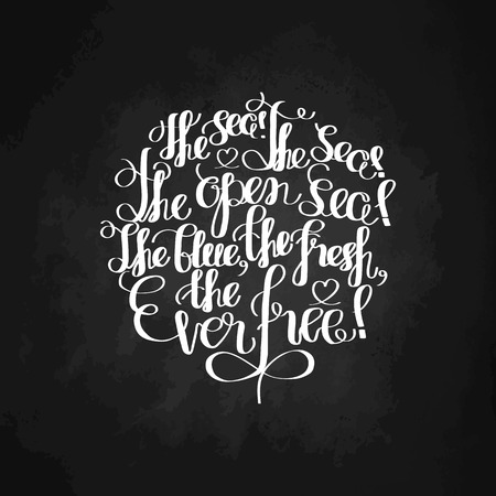 open sea: The sea, the sea, the open sea, the blue, the fresh, the ever free.  Graphic ocean quote. Vector lettering isolated on chalkboard. Handwritten inscription for typographic design. Illustration