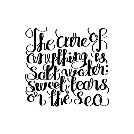 sweat: The cure for anything is salt water - sweat, tears or the sea. Graphic ocean quote. Vector lettering isolated on white. Handwritten inscription for typographic design. Illustration