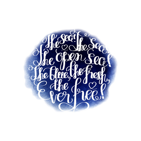 open sea: The sea, the sea, the open sea, the blue, the fresh, the ever free. Graphic ocean quote. Vector lettering isolated on watercolor background. Handwritten inscription for typographic design.