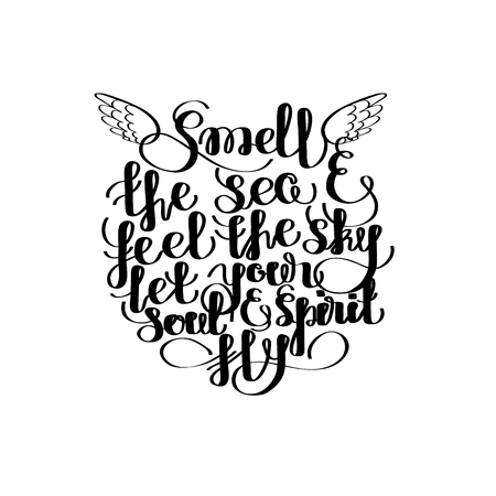 feel: Smell the sea and feel the sky, let your soul and spirit fly. Graphic ocean quote. Vector lettering isolated on white. Handwritten inscription for typographic design. Illustration