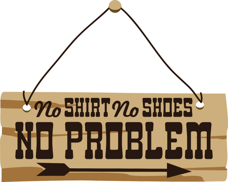 No shirt, no shoes, no problem sign is perfect to add to your country design.